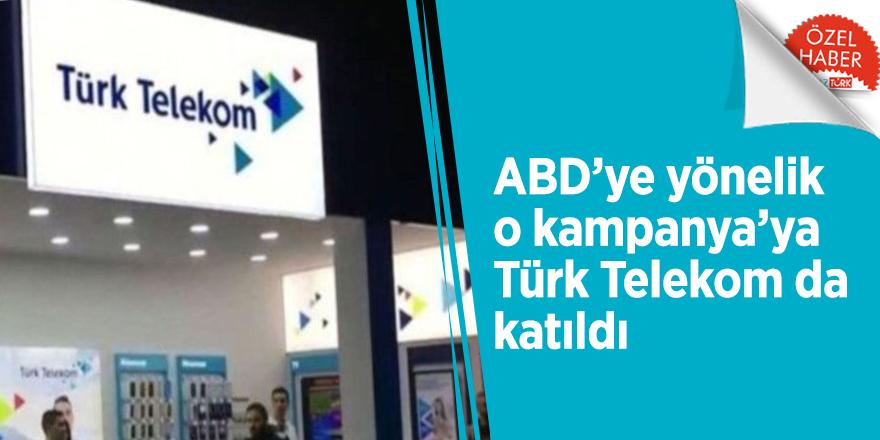 ABD'ye yönelik o kampanya'ya Türk Telekom da katıldı