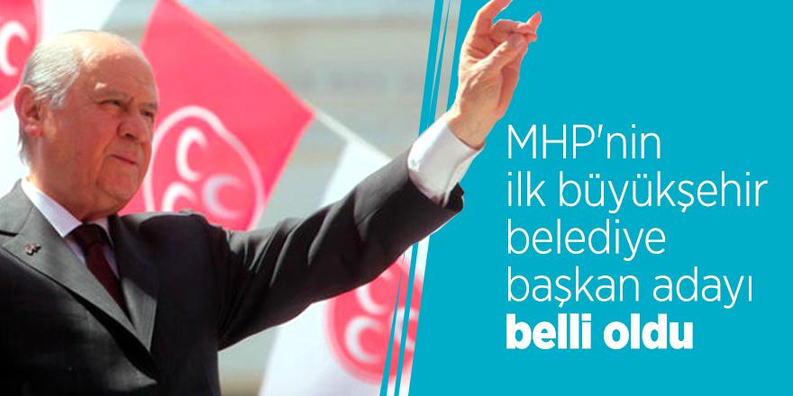 MHP'nin ilk büyükşehir belediye başkan adayı belli oldu