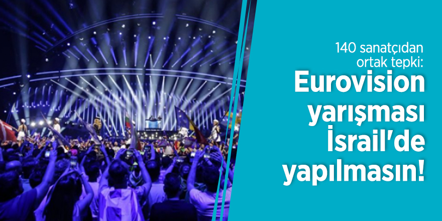 140 sanatçıdan ortak tepki: Eurovision yarışması, İsrail'de yapılmasın!