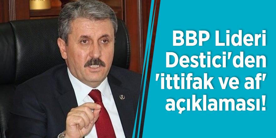 BBP Lideri Destici'den 'ittifak ve af' açıklaması!
