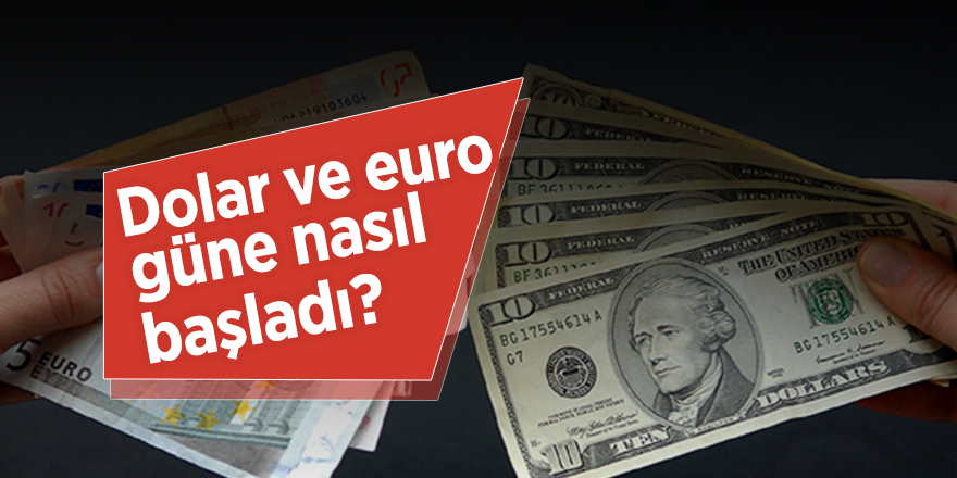 Dolar euro güne nasıl başladı?