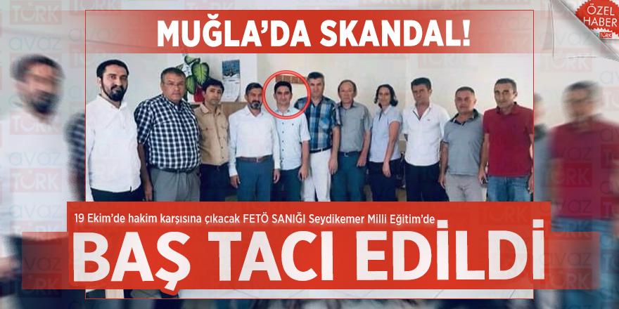 Muğla'da SKANDAL! 19 Ekim'de hakim karşısına çıkacak FETÖ SANIĞI Seydikemer Milli Eğitim'de baş tacı edildi