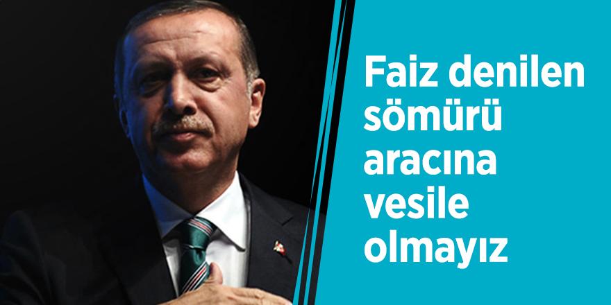 Başkan Recep Tayyip Erdoğan: Faiz denilen sömürü aracına vesile olmayız