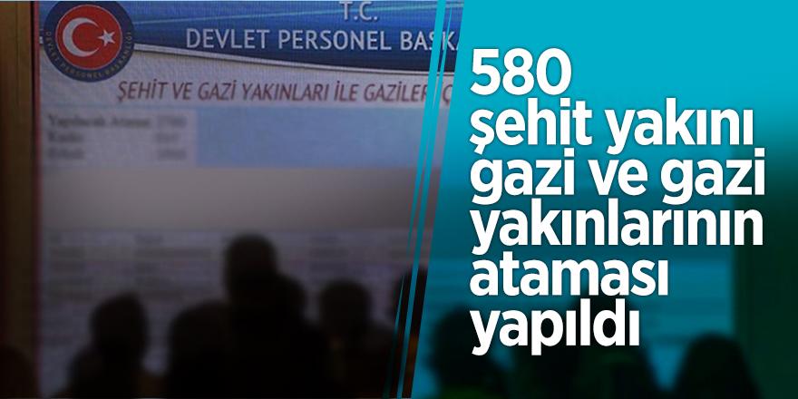 580 şehit yakını, gazi ve gazi yakınlarının ataması yapıldı