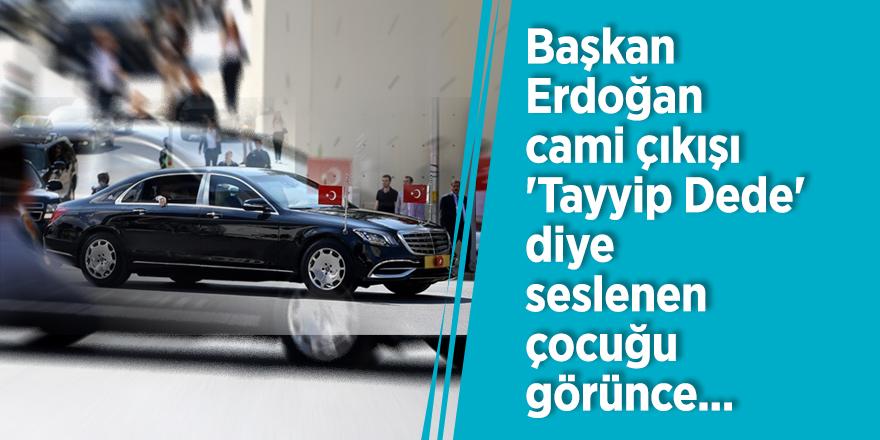 Başkan Erdoğan cami çıkışı 'Tayyip Dede' diye seslenen çocuğu görünce...