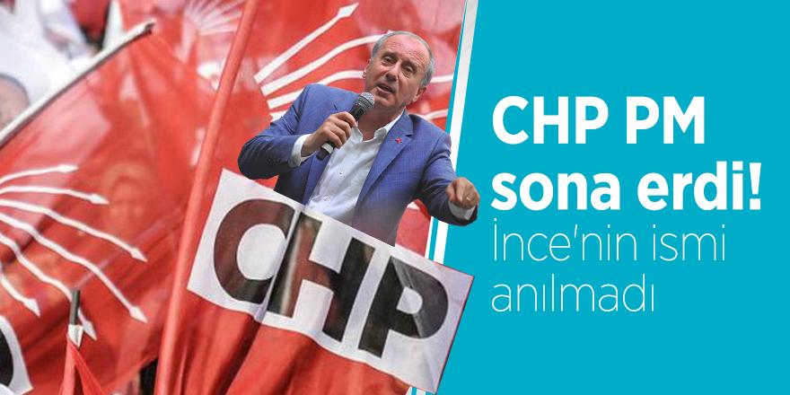 CHP PM sona erdi! İnce'nin ismi anılmadı