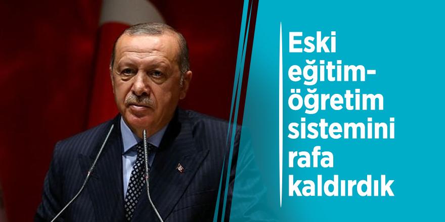 Başkan Erdoğan: 'Eski eğitim-öğretim sistemini rafa kaldırdık'