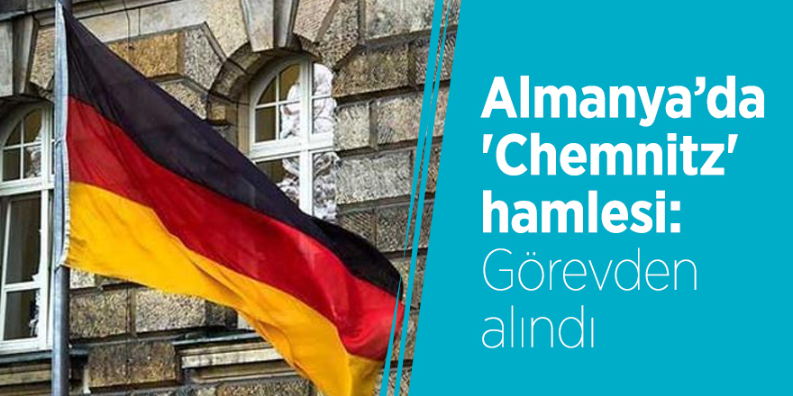 Almanya'da 'Chemnitz'  hamlesi: Görevden alındı