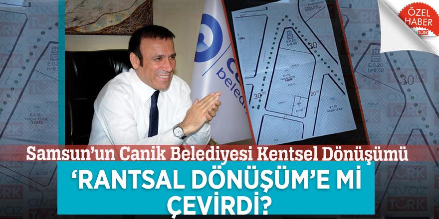 Samsun'un Canik Belediyesi Kentsel Dönüşümü 'Rantsal Dönüşüm'e mi çevirdi?