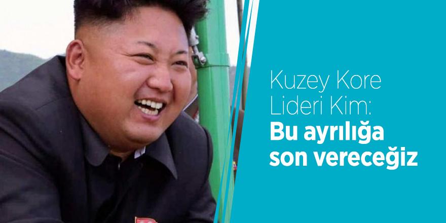 Kuzey Kore Lideri Kim: Bu ayrılığa son vereceğiz