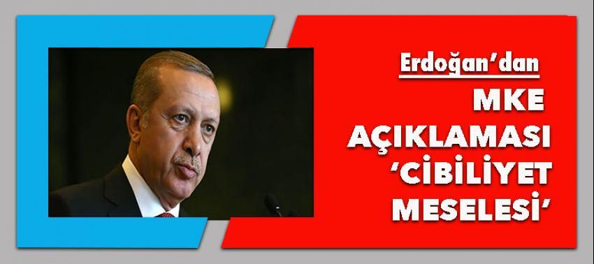 Erdoğan'dan MKE açıklaması: Cibilliyet meselesi