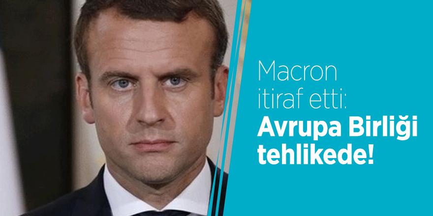 Macron itiraf etti: Avrupa Birliği tehlikede!