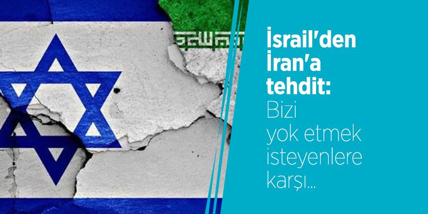 İsrail'den İran'a tehdit: Bizi yok etmek isteyenlere karşı...