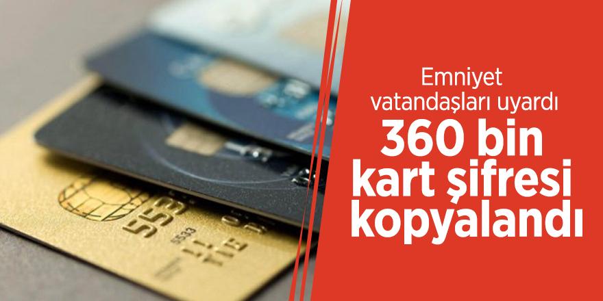 360 bin kart şifresi kopyalandı