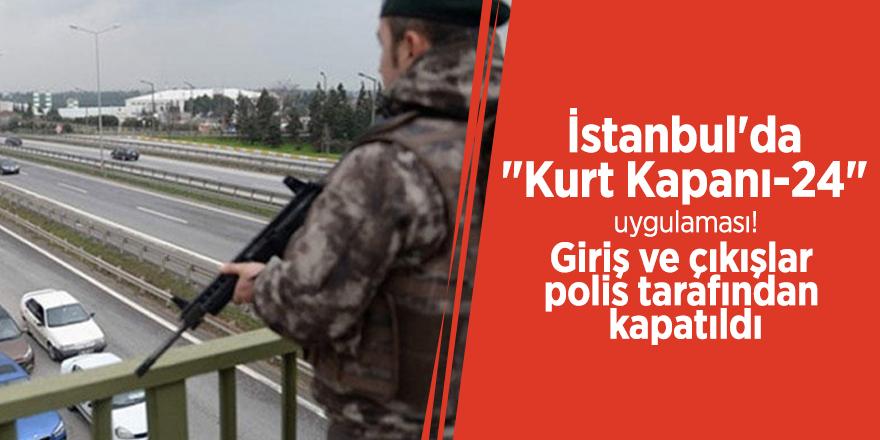 """İstanbul'da """"Kurt Kapanı-24"""" uygulaması! Giriş ve çıkışlar polis tarafından kapatıldı"""
