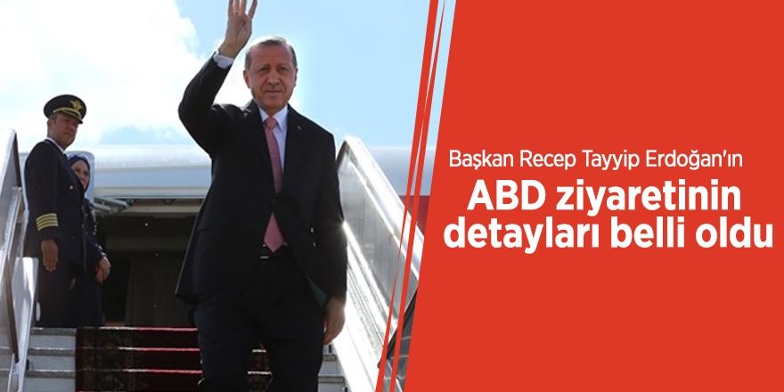 Başkan Recep Tayyip Erdoğan'ın ABD ziyaretinin detayları belli oldu