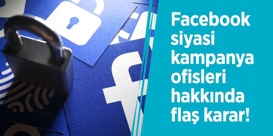 Facebook siyasi kampanya ofislerihakkında flaş karar!