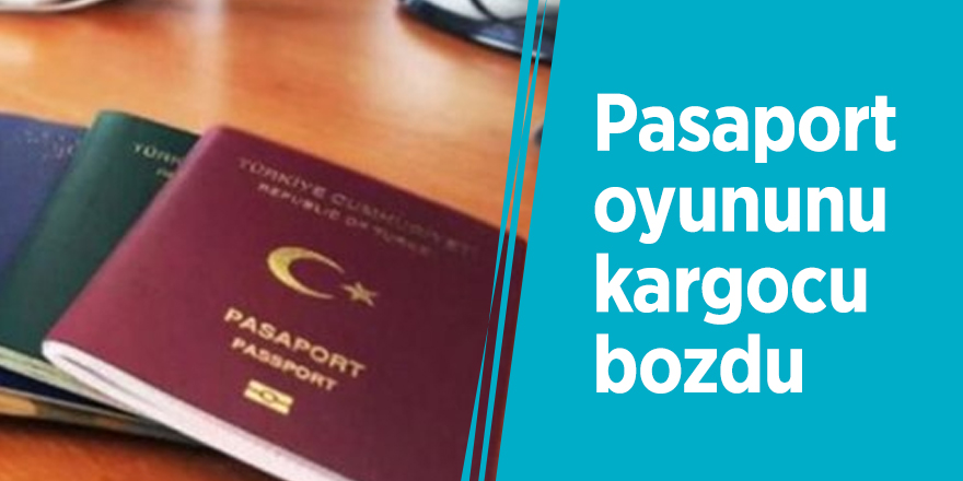 Pasaport oyununu kargocu bozdu