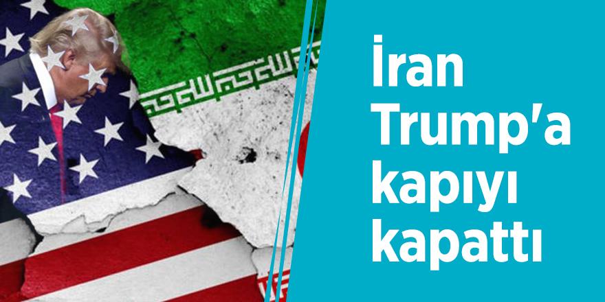 İran Trump'a kapıyı kapattı
