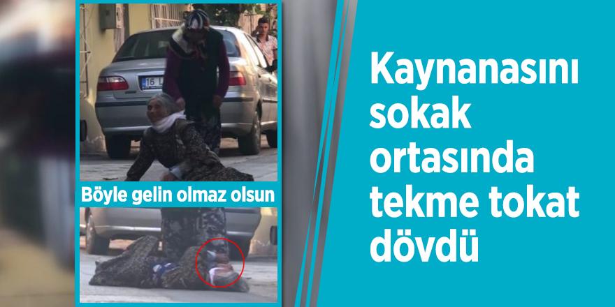 Bursa'da kaynanasını sokak ortasında tekme tokat dövdü