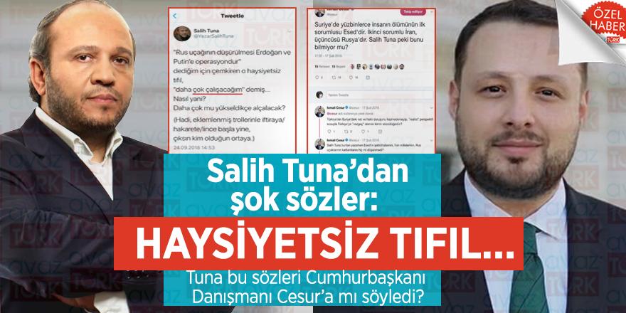 Salih Tuna'dan şok sözler: HAYSİYETSİZ TIFIL… Tuna bu sözleri Cumhurbaşkanı Danışmanı Cesur'a mı söyledi?