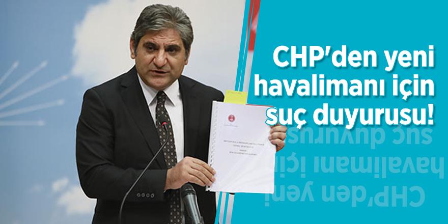 CHP'den yeni havalimanı için suç duyurusu!
