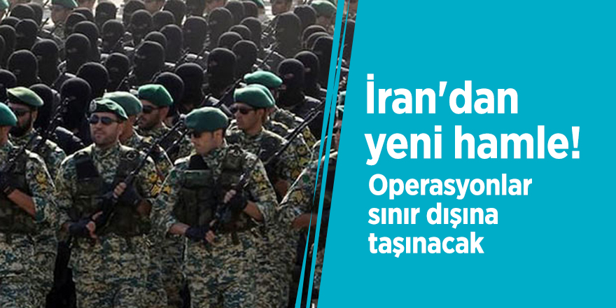 İran'dan yeni hamle! Operasyonlar sınır dışına taşınacak