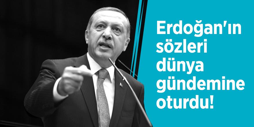 Erdoğan'ın sözleri dünya gündemine oturdu!