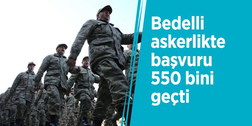 Bedelli askerlikte başvuru 550 bini geçti