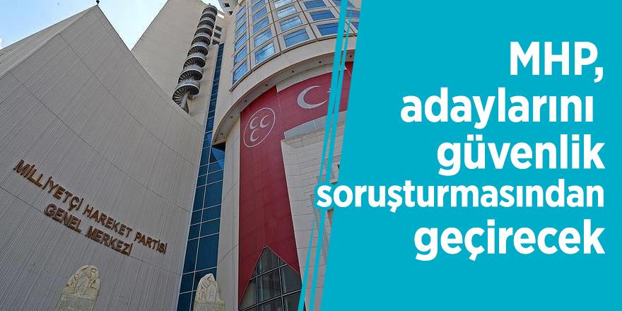 MHP, adaylarını güvenlik soruşturmasından geçirecek