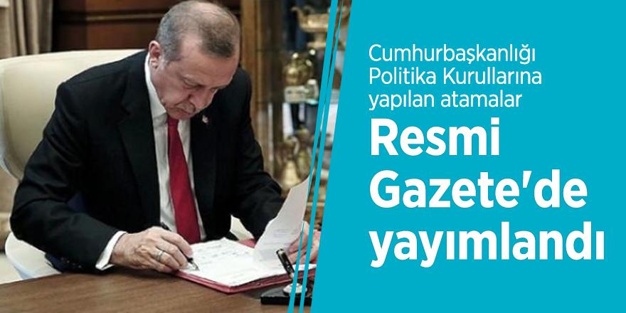 Cumhurbaşkanlığı Politika Kurullarına yapılan atamalar Resmi Gazete'de yayımlandı