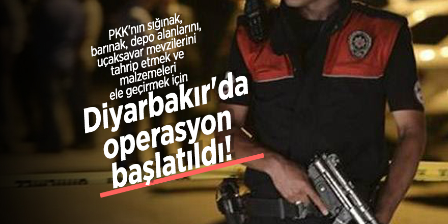 Diyarbakır'da operasyon başlatıldı!