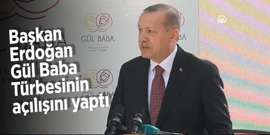 Başkan Erdoğan Gül Baba Türbesinin açılışını yaptı