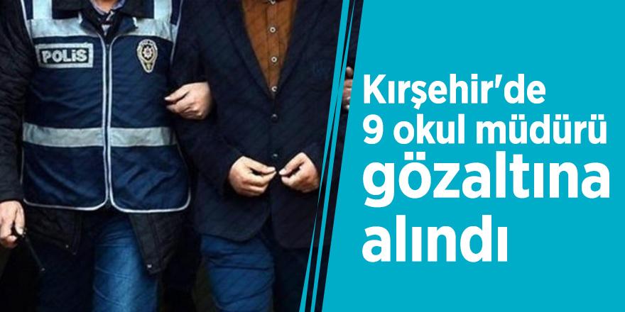 Kırşehir'de 9 okul müdürüne FETÖ'den gözaltı!