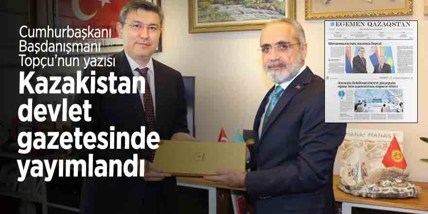 Cumhurbaşkanı Başdanışmanı Topçu'nun yazısı Kazakistan devlet gazetesinde yayımlandı
