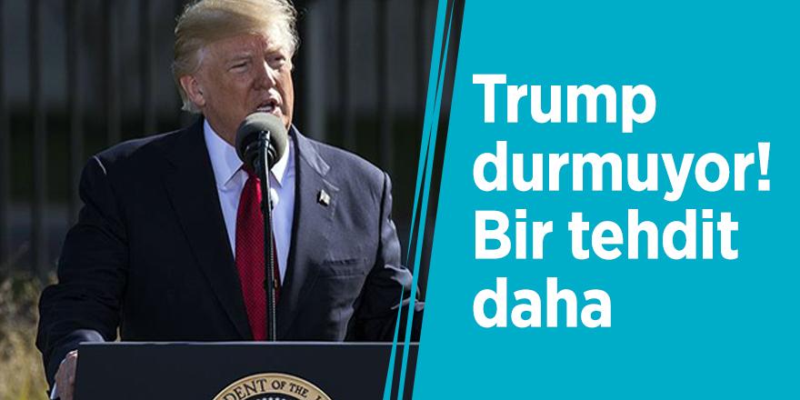 Trump durmuyor! Bir tehdit daha