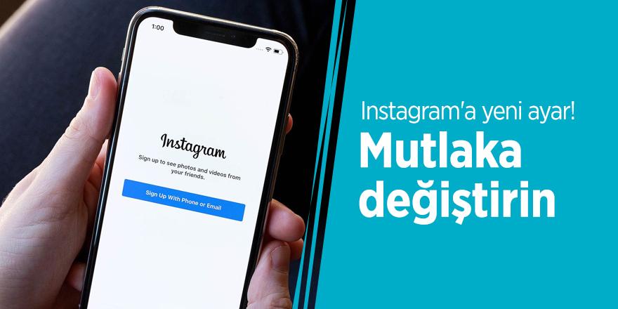 Instagram'a yeni ayar! Mutlaka değiştirin