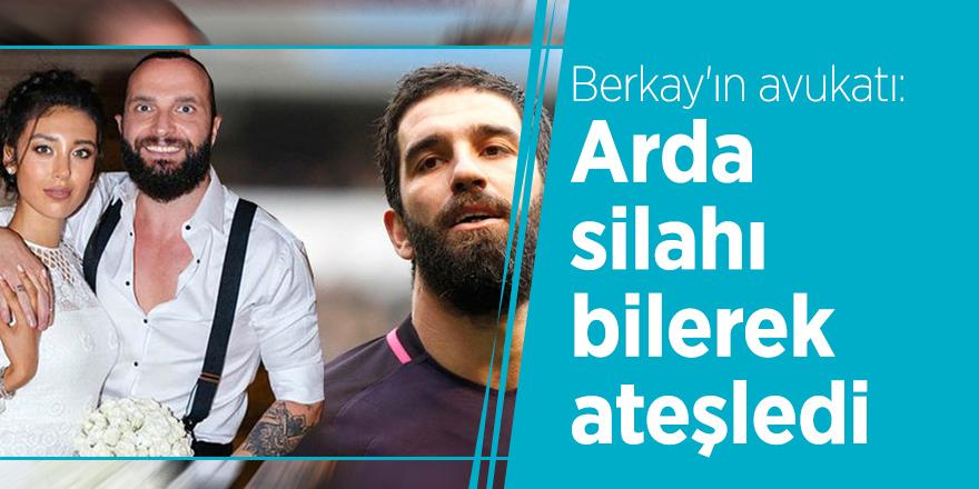 Berkay'ın avukatı: Arda silahı bilerek ateşledi