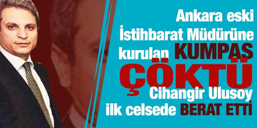 Ankara eski İstihbarat Müdürü'ne yönelik kumpas çöktü: Cihangir Ulusoy ilk celsede BERAT etti