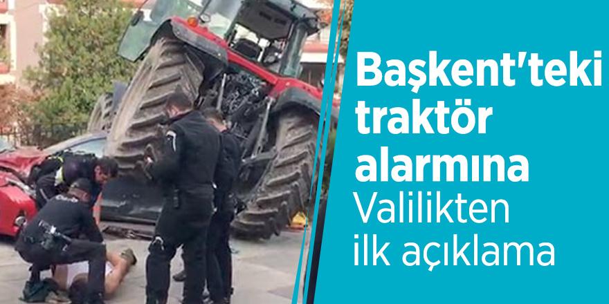 Başkent'teki traktör alarmına Valilikten ilk açıklama