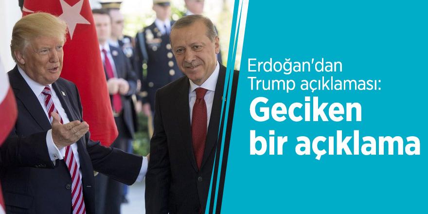 Erdoğan'dan Trump açıklaması: Geciken bir açıklama