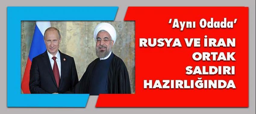 Rusya ve İran'dan ortak operasyon!