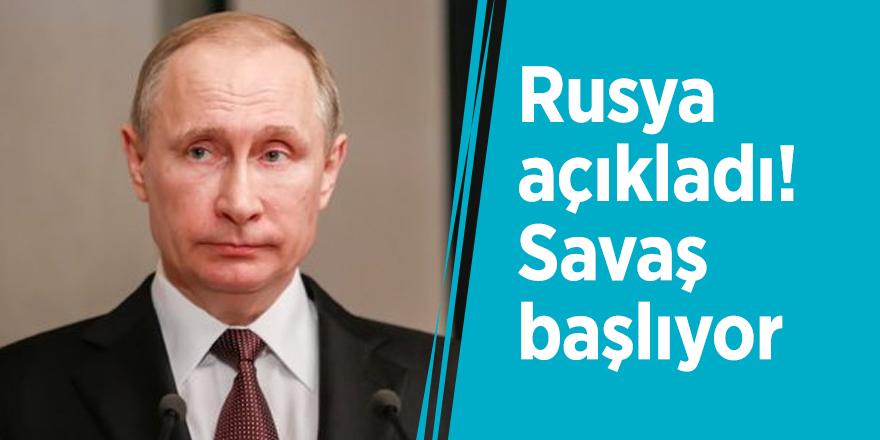 Rusya açıkladı! Savaş başlıyor