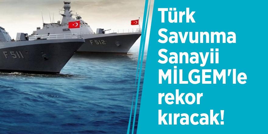 Türk Savunma Sanayii MİLGEM'le rekor kıracak!