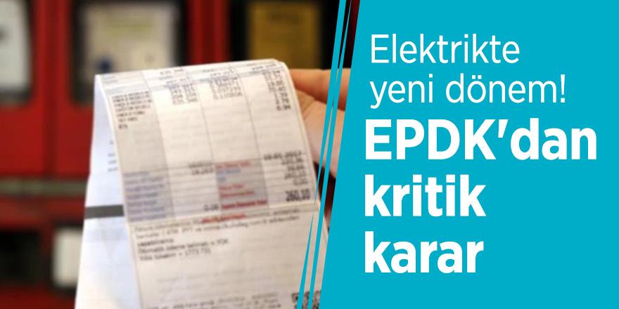 Elektrikte yeni dönem! EPDK'dan kritik karar