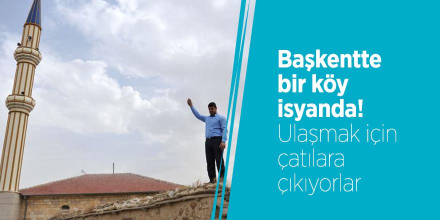 Başkentte bir köy isyanda! Ulaşmak için çatılara çıkıyorlar