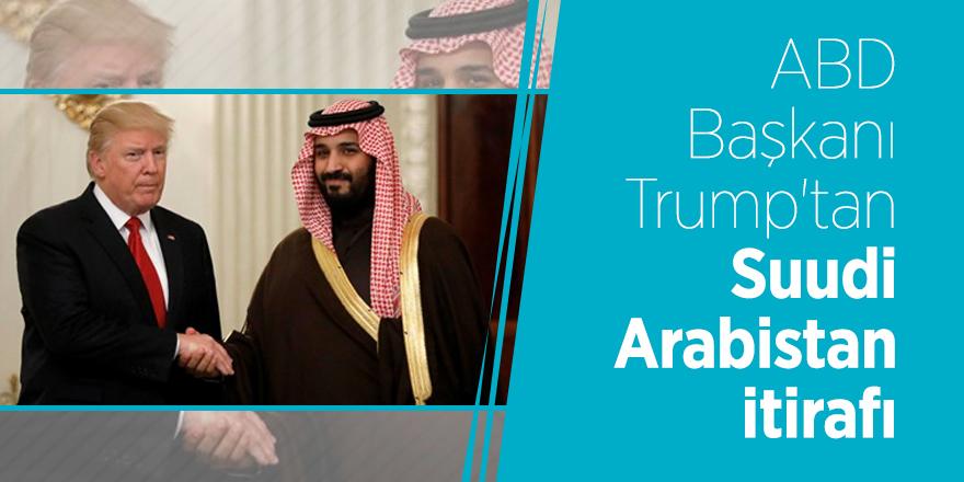 ABD Başkanı Trump'tan Suudi Arabistan itirafı