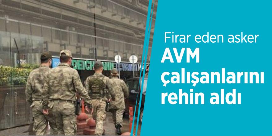 Firar eden asker AVM çalışanlarını rehin aldı