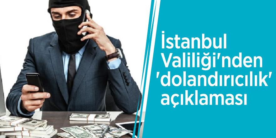 İstanbul Valiliği'nden 'dolandırıcılık' açıklaması