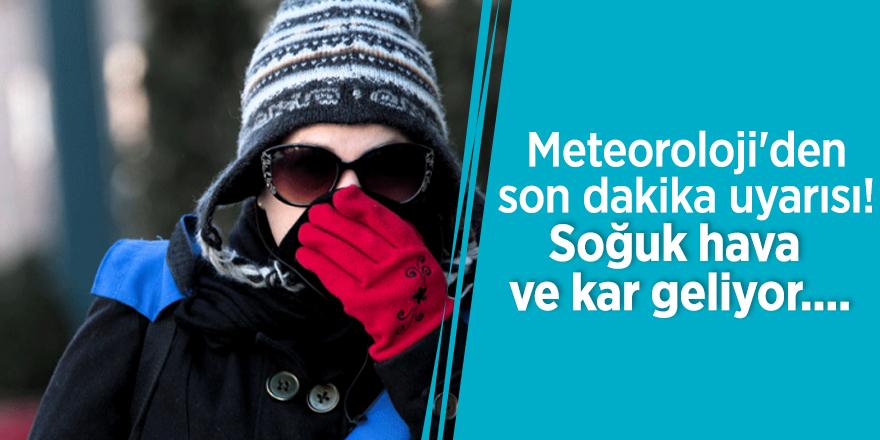 Meteoroloji'den son dakika soğuk hava uyarısı!